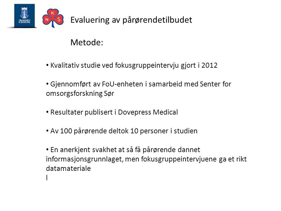 Evaluering av pårørendetilbudet Metode: • Kvalitativ studie ved fokusgruppeintervju gjort i 2012 • Gjennomført av FoU-enheten i samarbeid med Senter f
