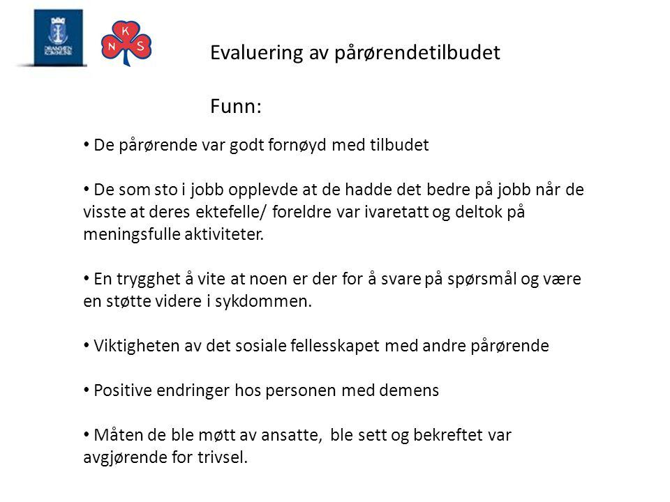 Evaluering av pårørendetilbudet Funn: • De pårørende var godt fornøyd med tilbudet • De som sto i jobb opplevde at de hadde det bedre på jobb når de v