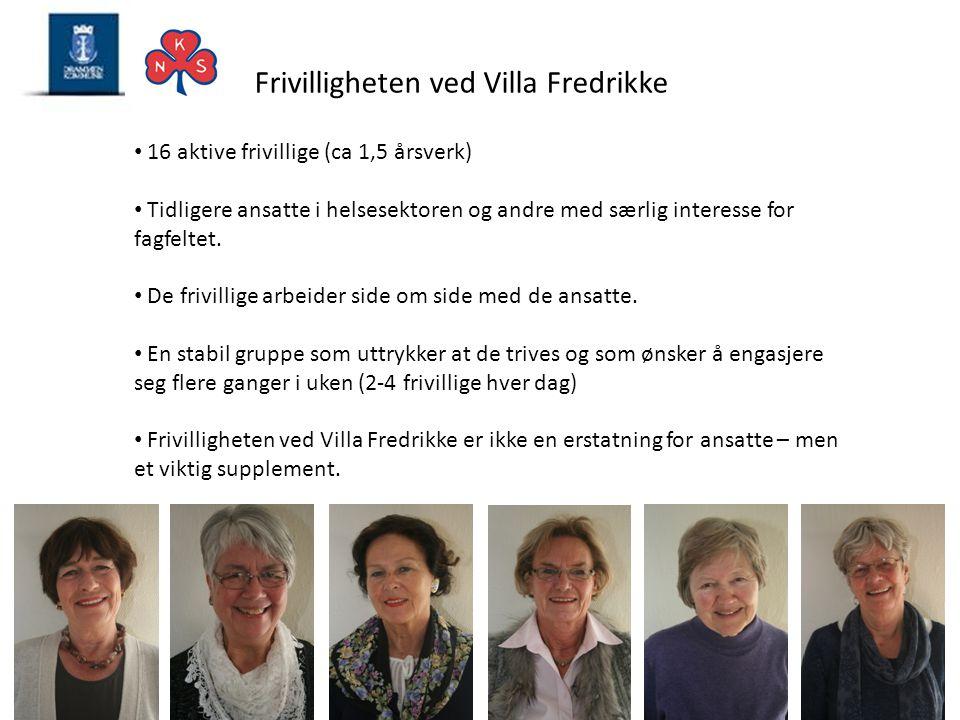 Frivilligheten ved Villa Fredrikke • 16 aktive frivillige (ca 1,5 årsverk) • Tidligere ansatte i helsesektoren og andre med særlig interesse for fagfe