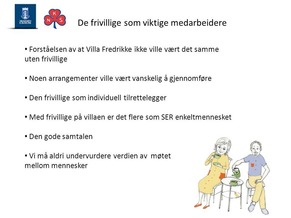 De frivillige som viktige medarbeidere • Forståelsen av at Villa Fredrikke ikke ville vært det samme uten frivillige • Noen arrangementer ville vært v