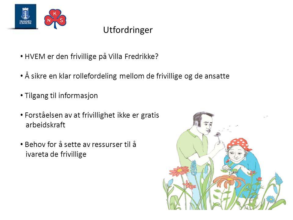 Utfordringer • HVEM er den frivillige på Villa Fredrikke? • Å sikre en klar rollefordeling mellom de frivillige og de ansatte • Tilgang til informasjo