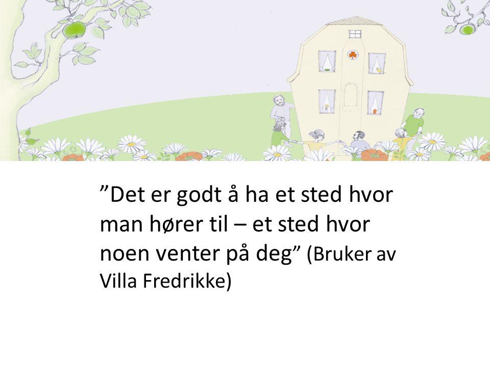 """""""Det er godt å ha et sted hvor man hører til – et sted hvor noen venter på deg """" (Bruker av Villa Fredrikke)"""