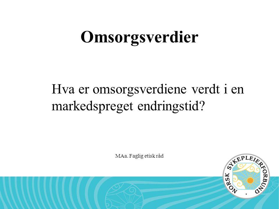 MAa. Faglig etisk råd Omsorgsverdier Hva er omsorgsverdiene verdt i en markedspreget endringstid?