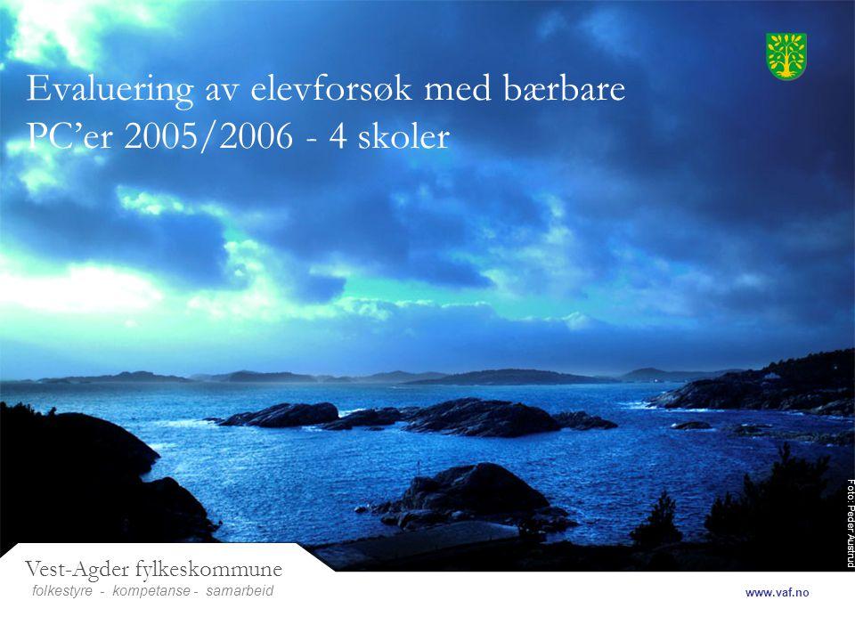 Foto: Peder Austrud Vest-Agder fylkeskommune folkestyre- samarbeid www.vaf.no - kompetanse Evaluering av elevforsøk med bærbare PC'er 2005/2006 - 4 skoler