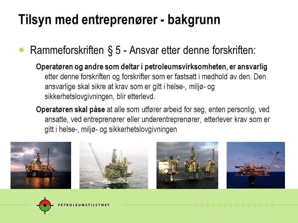 Tilsyn med entreprenører - bakgrunn  Rammeforskriften § 5 - Ansvar etter denne forskriften: Operatøren og andre som deltar i petroleumsvirksomheten,