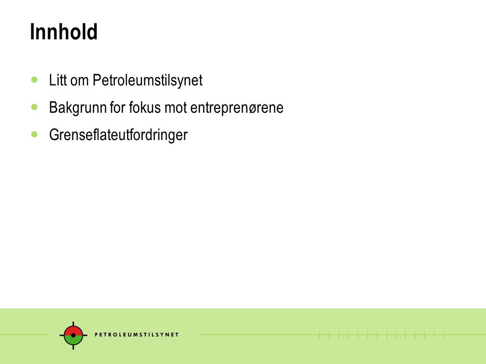 Innhold  Litt om Petroleumstilsynet  Bakgrunn for fokus mot entreprenørene  Grenseflateutfordringer