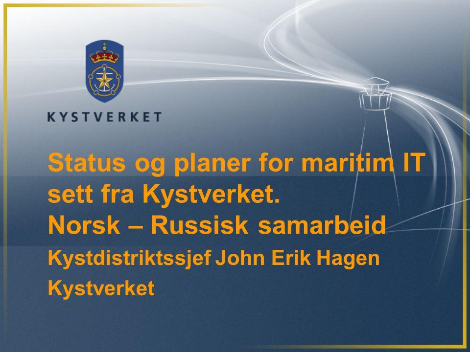 Status og planer for maritim IT sett fra Kystverket. Norsk – Russisk samarbeid Kystdistriktssjef John Erik Hagen Kystverket