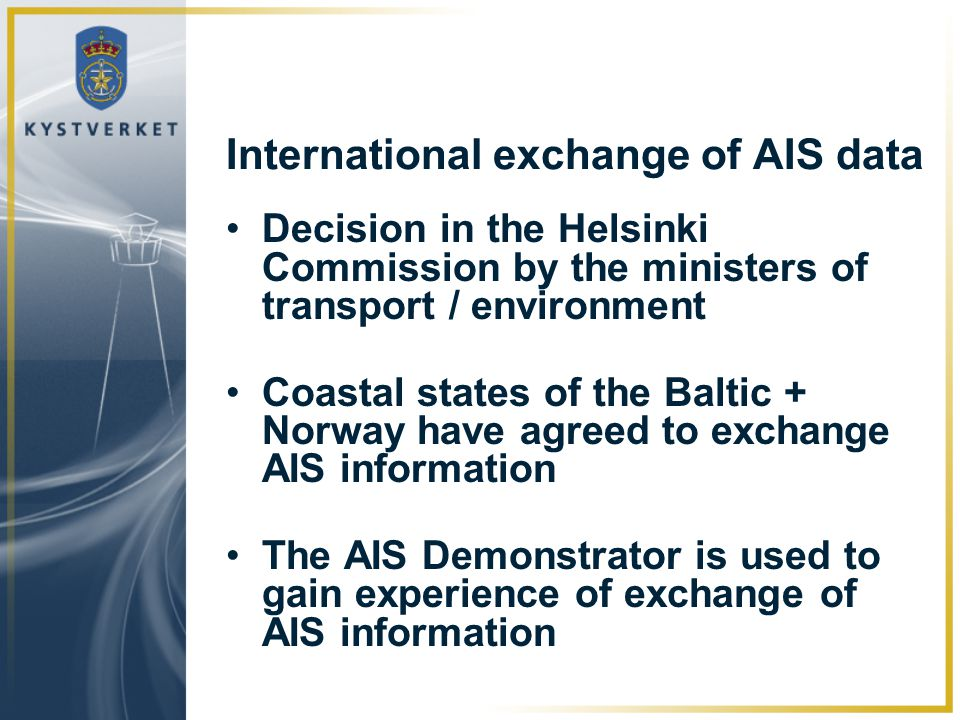 International exchange of AIS data •Decision in the Helsinki Commission by the ministers of transport / environment •Coastal states of the Baltic + No