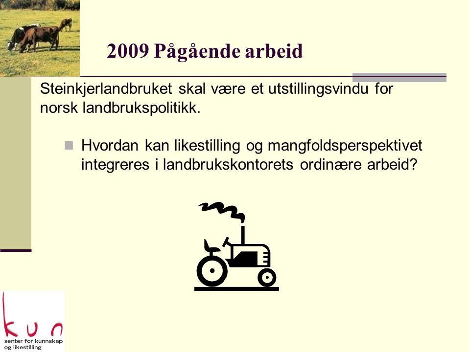 2009 Pågående arbeid  Hvordan kan likestilling og mangfoldsperspektivet integreres i landbrukskontorets ordinære arbeid.