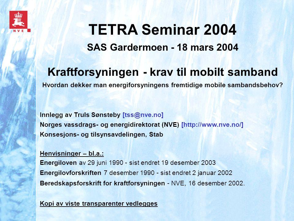 TETRA Seminar 2004 SAS Gardermoen - 18 mars 2004 Kraftforsyningen - krav til mobilt samband Hvordan dekker man energiforsyningens fremtidige mobile sambandsbehov.