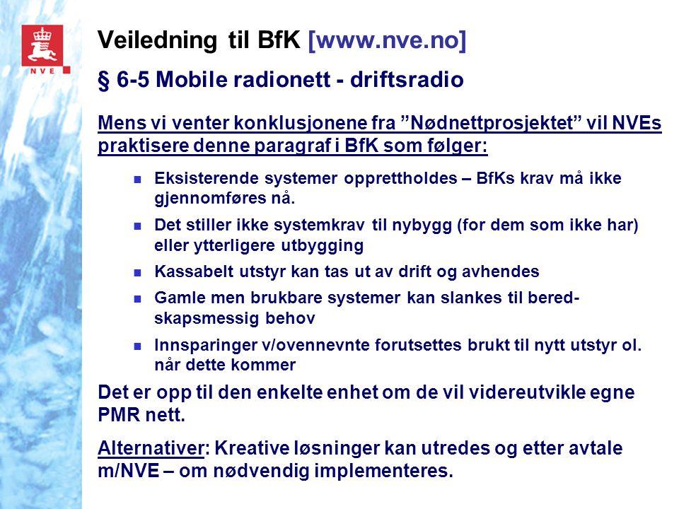 """Veiledning til BfK [www.nve.no] § 6-5 Mobile radionett - driftsradio Mens vi venter konklusjonene fra """"Nødnettprosjektet"""" vil NVEs praktisere denne pa"""