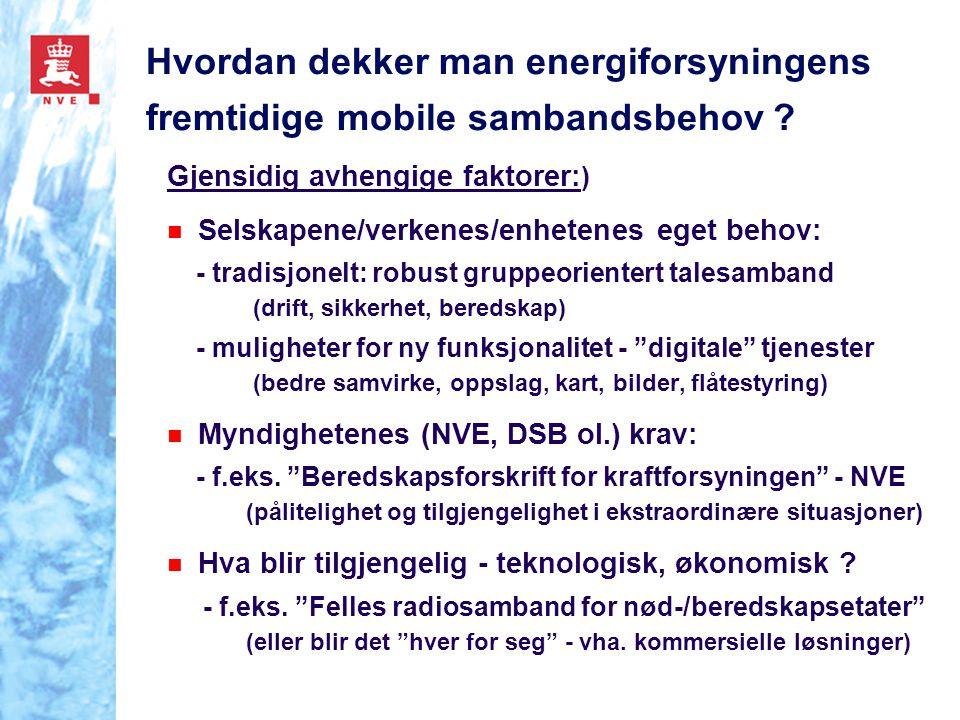 Hvordan dekker man energiforsyningens fremtidige mobile sambandsbehov ? Gjensidig avhengige faktorer: ) n Selskapene/verkenes/enhetenes eget behov: -
