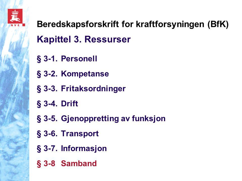 Beredskapsforskrift for kraftforsyningen (BfK) Kapittel 3. Ressurser § 3-1.Personell § 3-2.Kompetanse § 3-3.Fritaksordninger § 3-4.Drift § 3-5.Gjenopp