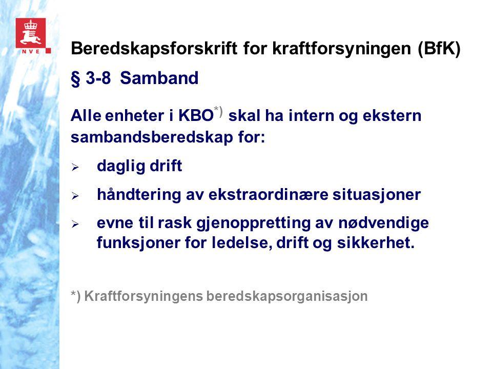 Beredskapsforskrift for kraftforsyningen (BfK) § 3-8Samband Alle enheter i KBO *) skal ha intern og ekstern sambandsberedskap for:  daglig drift  hå
