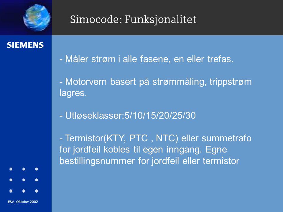 s E&A, Oktober 2002 Simocode: Funksjonalitet - Måler strøm i alle fasene, en eller trefas.