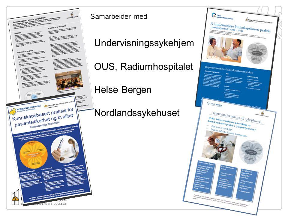 • Undervisningssykehjem OUS, Radiumhospitalet Helse Bergen Nordlandssykehuset Samarbeider med