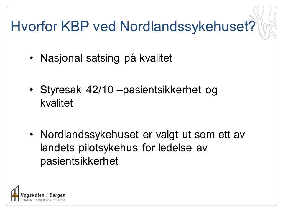 Hvorfor KBP ved Nordlandssykehuset? •Nasjonal satsing på kvalitet •Styresak 42/10 –pasientsikkerhet og kvalitet •Nordlandssykehuset er valgt ut som et