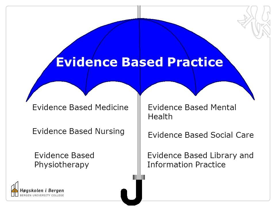 Evidence Based Practice Evidence Based Medicine Evidence Based Nursing Evidence Based Physiotherapy Evidence Based Mental Health Evidence Based Social