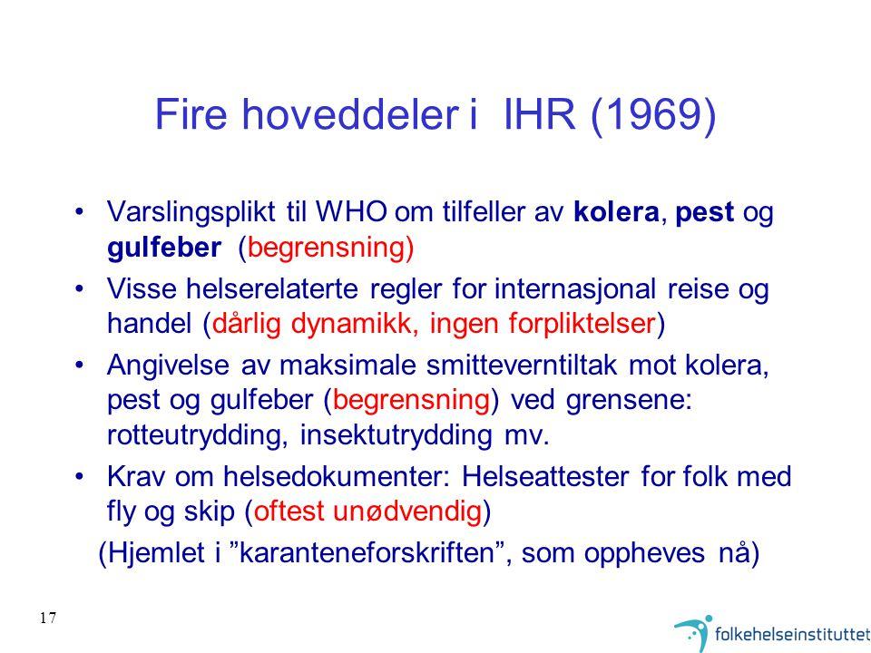 17 Fire hoveddeler i IHR (1969) •Varslingsplikt til WHO om tilfeller av kolera, pest og gulfeber (begrensning) •Visse helserelaterte regler for intern