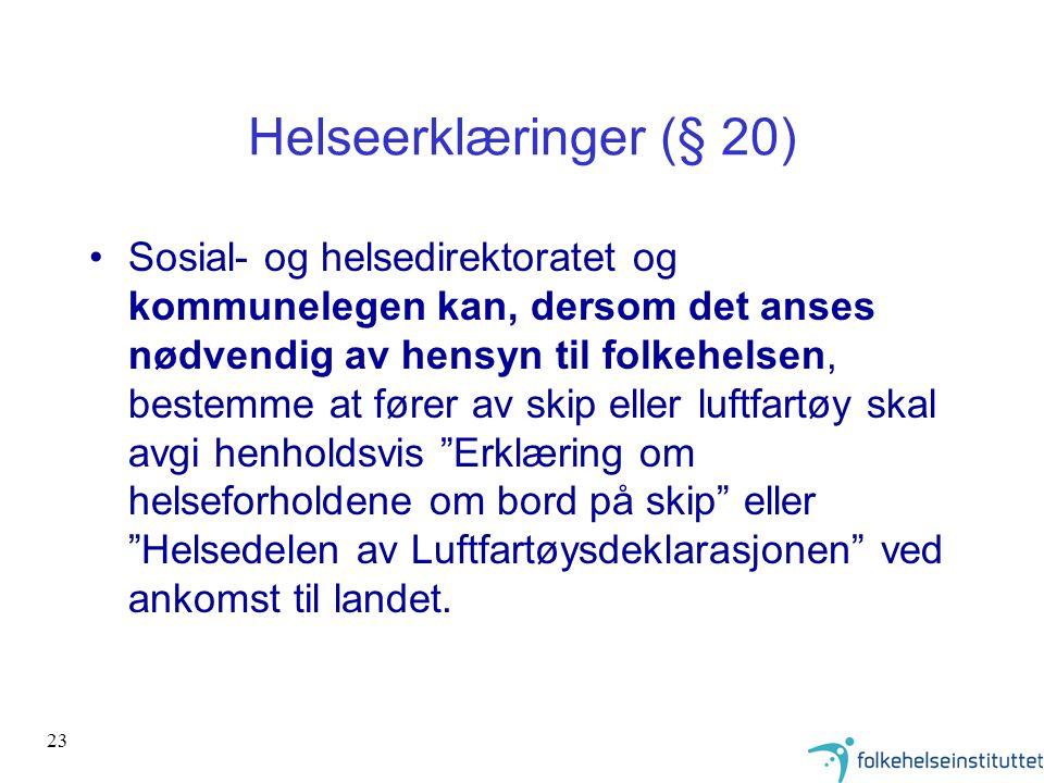 23 Helseerklæringer (§ 20) •Sosial- og helsedirektoratet og kommunelegen kan, dersom det anses nødvendig av hensyn til folkehelsen, bestemme at fører