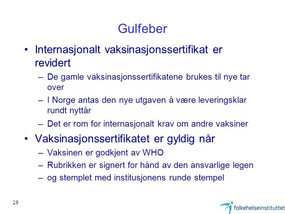 28 Gulfeber •Internasjonalt vaksinasjonssertifikat er revidert –De gamle vaksinasjonssertifikatene brukes til nye tar over –I Norge antas den nye utga