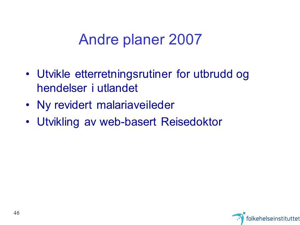 46 Andre planer 2007 •Utvikle etterretningsrutiner for utbrudd og hendelser i utlandet •Ny revidert malariaveileder •Utvikling av web-basert Reisedokt