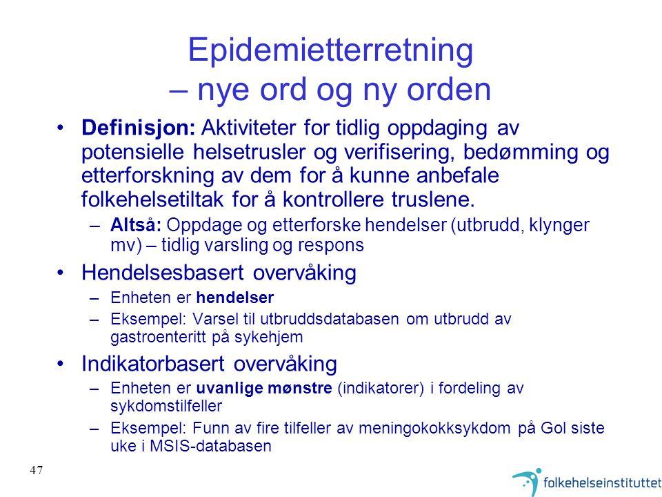 47 Epidemietterretning – nye ord og ny orden •Definisjon: Aktiviteter for tidlig oppdaging av potensielle helsetrusler og verifisering, bedømming og e