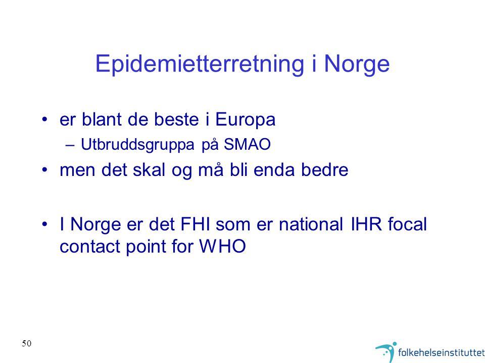 50 Epidemietterretning i Norge •er blant de beste i Europa –Utbruddsgruppa på SMAO •men det skal og må bli enda bedre •I Norge er det FHI som er natio