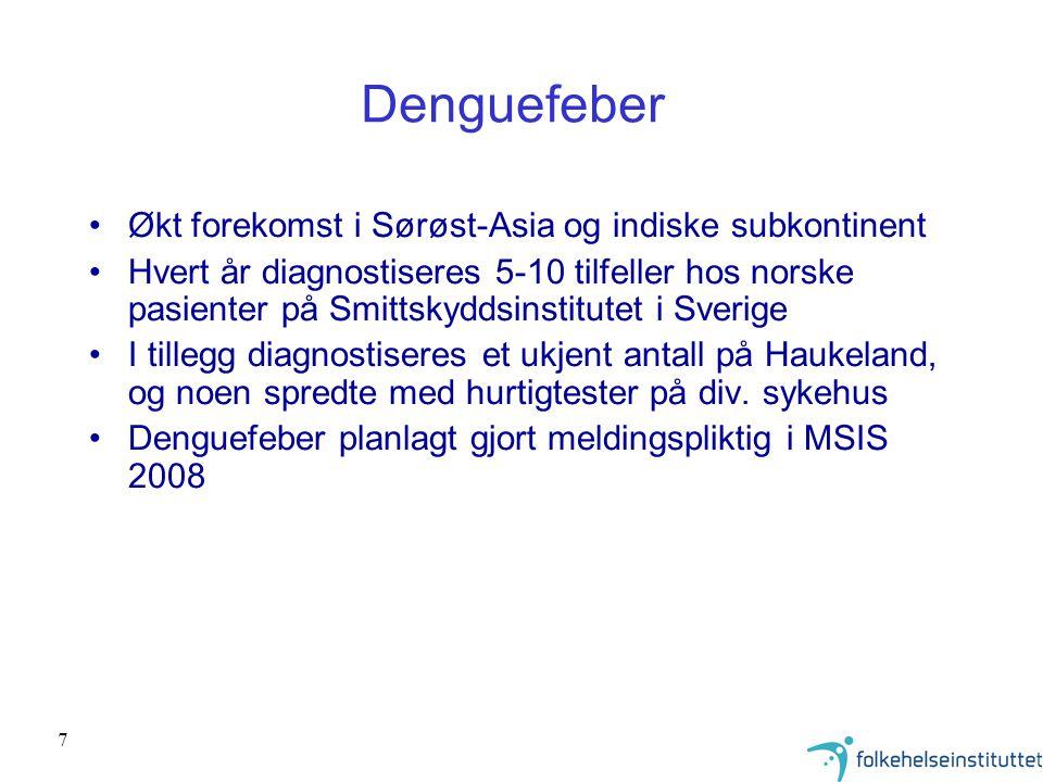 7 Denguefeber •Økt forekomst i Sørøst-Asia og indiske subkontinent •Hvert år diagnostiseres 5-10 tilfeller hos norske pasienter på Smittskyddsinstitut