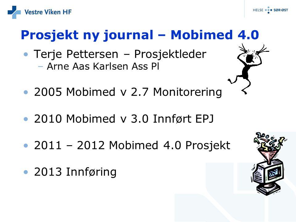 Prosjekt ny journal – Mobimed 4.0 •Terje Pettersen – Prosjektleder –Arne Aas Karlsen Ass Pl •2005 Mobimed v 2.7 Monitorering •2010 Mobimed v 3.0 Innfø