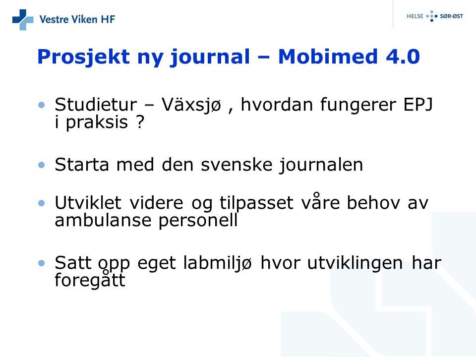 Prosjekt ny journal – Mobimed 4.0 •Studietur – Växsjø, hvordan fungerer EPJ i praksis ? •Starta med den svenske journalen •Utviklet videre og tilpasse