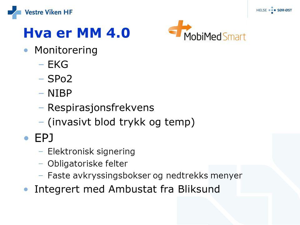Hva er MM 4.0 •Monitorering –EKG –SPo2 –NIBP –Respirasjonsfrekvens –(invasivt blod trykk og temp) •EPJ –Elektronisk signering –Obligatoriske felter –F