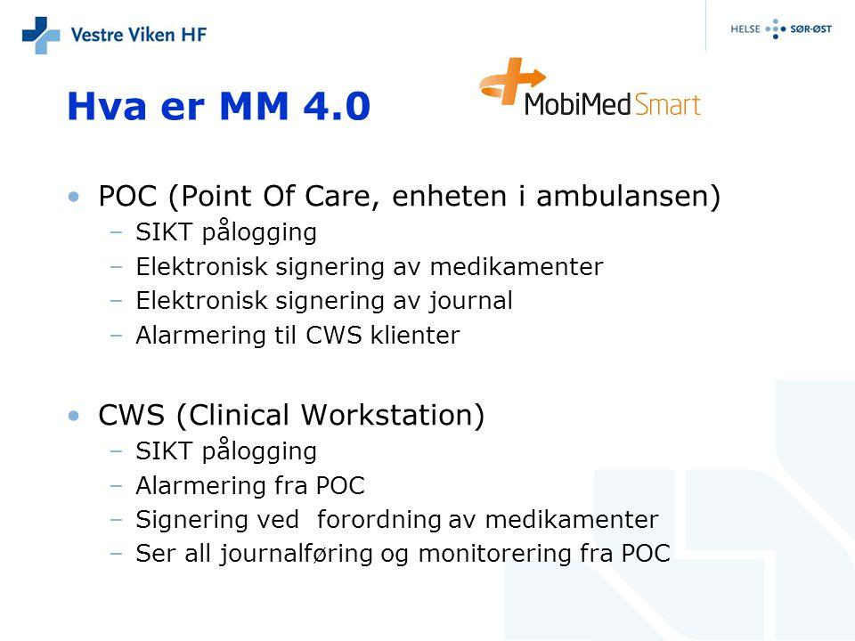 Hva er MM 4.0 •POC (Point Of Care, enheten i ambulansen) –SIKT pålogging –Elektronisk signering av medikamenter –Elektronisk signering av journal –Ala