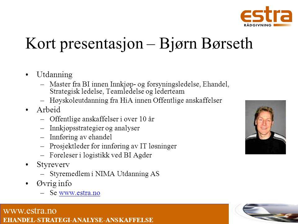 www.estra.no EHANDEL-STRATEGI-ANALYSE-ANSKAFFELSE Kort presentasjon – Bjørn Børseth •Utdanning –Master fra BI innen Innkjøp- og forsyningsledelse, Eha