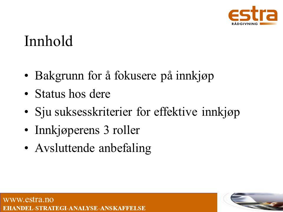 www.estra.no EHANDEL-STRATEGI-ANALYSE-ANSKAFFELSE Innkjøperens tre roller 1.Rasjonaliseringsrollen –Løpende aktiviteter for å holde kostnadene nede –Forbedre og forenkle materialflyten –Verdianalyser i virksomheten 2.Utviklingsrollen –Leverandøren utnyttes som en ressurs 3.Strukturrollen –Hvordan virksomheten utnytter leverandørmarkedet Axelsson og Håkansson 1984