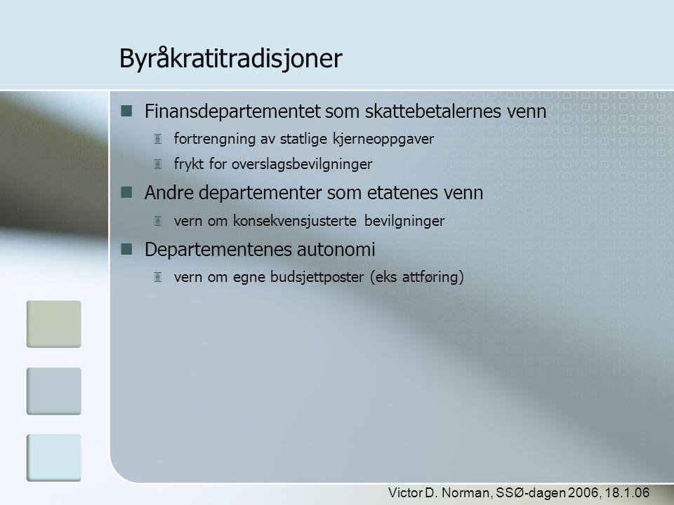 Victor D. Norman, SSØ-dagen 2006, 18.1.06 Byråkratitradisjoner  Finansdepartementet som skattebetalernes venn  fortrengning av statlige kjerneoppgav