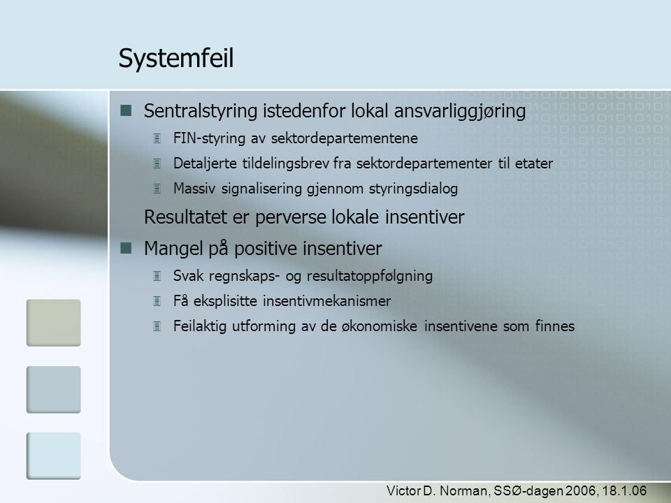 Victor D. Norman, SSØ-dagen 2006, 18.1.06 Systemfeil  Sentralstyring istedenfor lokal ansvarliggjøring  FIN-styring av sektordepartementene  Detalj