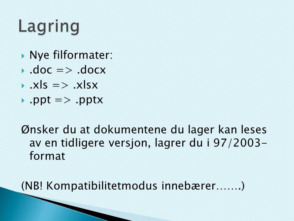  Nye filformater: .doc =>.docx .xls =>.xlsx .ppt =>.pptx Ønsker du at dokumentene du lager kan leses av en tidligere versjon, lagrer du i 97/2003- format (NB.