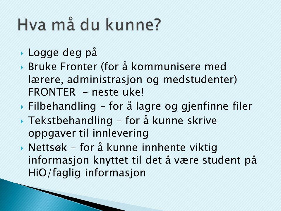 Logge deg på  Bruke Fronter (for å kommunisere med lærere, administrasjon og medstudenter) FRONTER - neste uke!  Filbehandling – for å lagre og gj