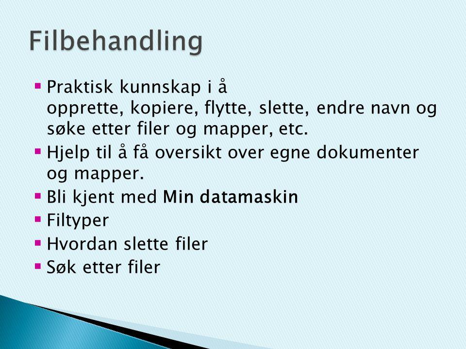  Praktisk kunnskap i å opprette, kopiere, flytte, slette, endre navn og søke etter filer og mapper, etc.