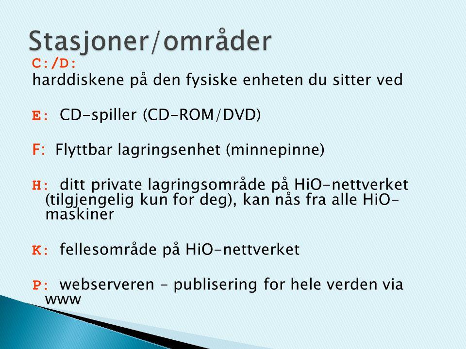 C:/D: harddiskene på den fysiske enheten du sitter ved E: CD-spiller (CD-ROM/DVD) F: Flyttbar lagringsenhet (minnepinne) H: ditt private lagringsområde på HiO-nettverket (tilgjengelig kun for deg), kan nås fra alle HiO- maskiner K: fellesområde på HiO-nettverket P: webserveren - publisering for hele verden via www