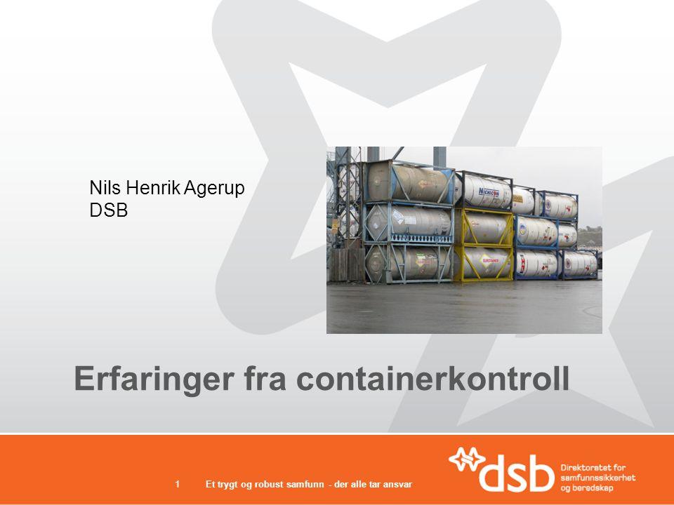 Et trygt og robust samfunn - der alle tar ansvar1 Erfaringer fra containerkontroll Nils Henrik Agerup DSB