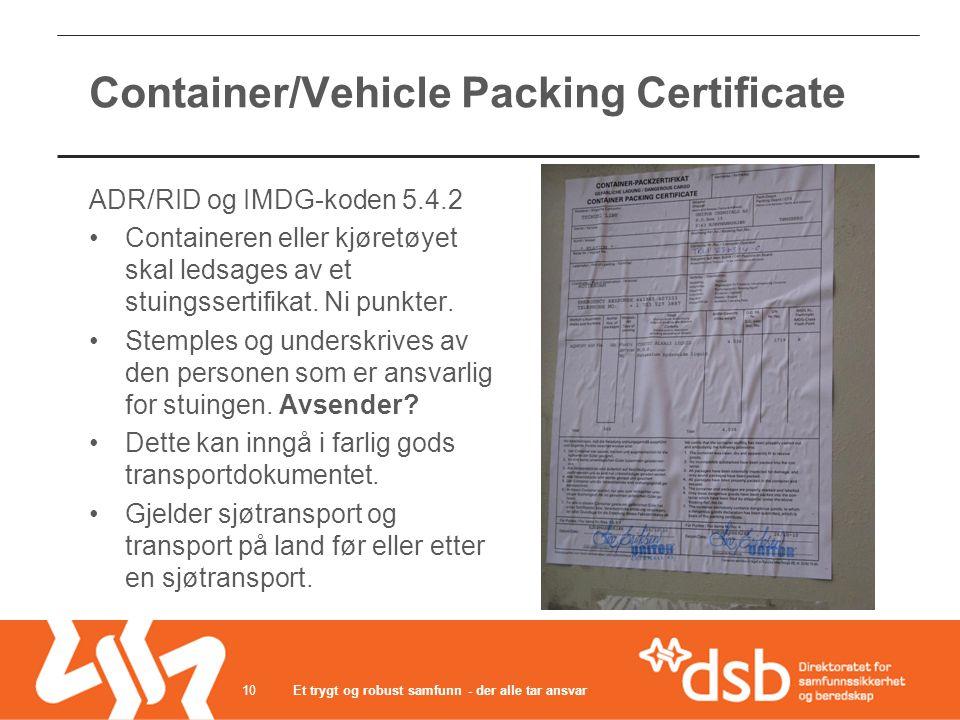 Et trygt og robust samfunn - der alle tar ansvar10 Container/Vehicle Packing Certificate ADR/RID og IMDG-koden 5.4.2 •Containeren eller kjøretøyet ska