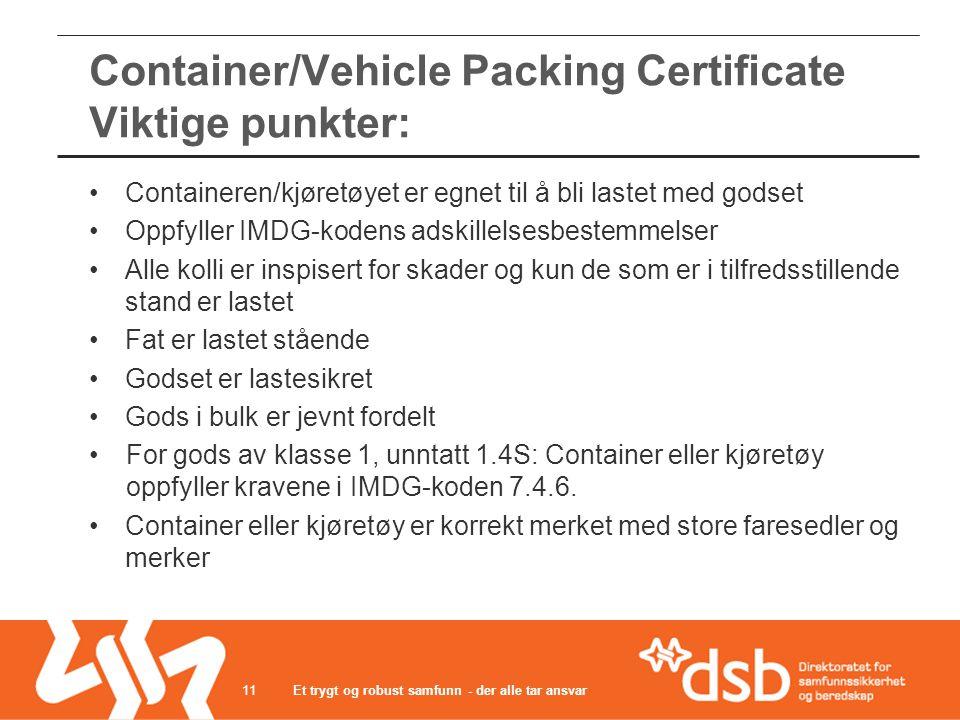 Et trygt og robust samfunn - der alle tar ansvar11 •Containeren/kjøretøyet er egnet til å bli lastet med godset •Oppfyller IMDG-kodens adskillelsesbes