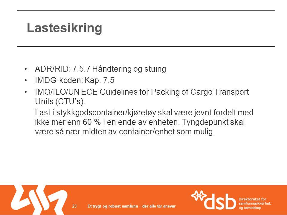 Lastesikring •ADR/RID: 7.5.7 Håndtering og stuing •IMDG-koden: Kap. 7.5 •IMO/ILO/UN ECE Guidelines for Packing of Cargo Transport Units (CTU's). Last