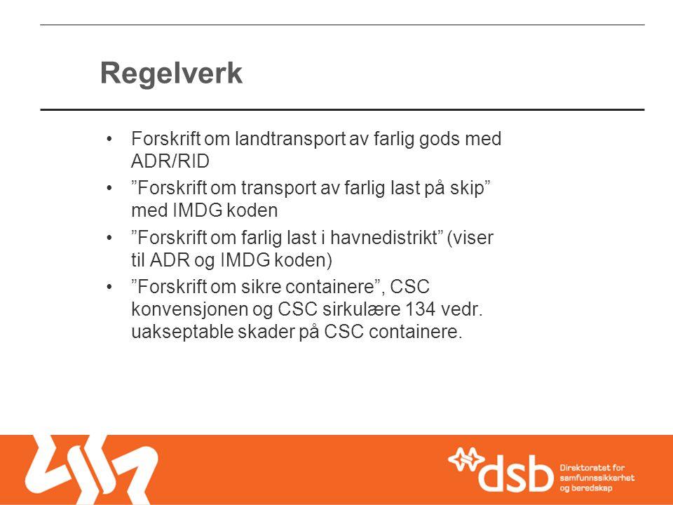 """Regelverk •Forskrift om landtransport av farlig gods med ADR/RID •""""Forskrift om transport av farlig last på skip"""" med IMDG koden •""""Forskrift om farlig"""