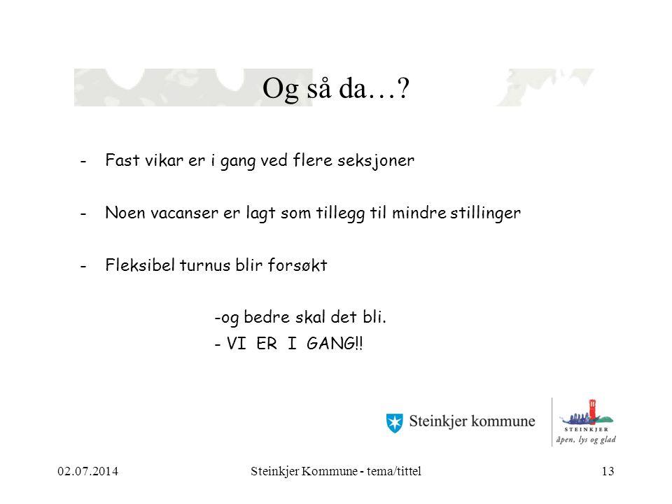 02.07.2014Steinkjer Kommune - tema/tittel14 Her kommer det en tekst som er skrevet i 14 punkt Arial.