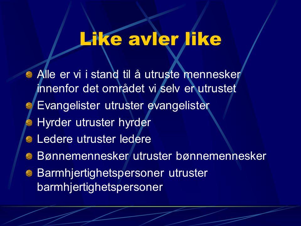 Alle er vi i stand til å utruste mennesker innenfor det området vi selv er utrustet Evangelister utruster evangelister Hyrder utruster hyrder Ledere u