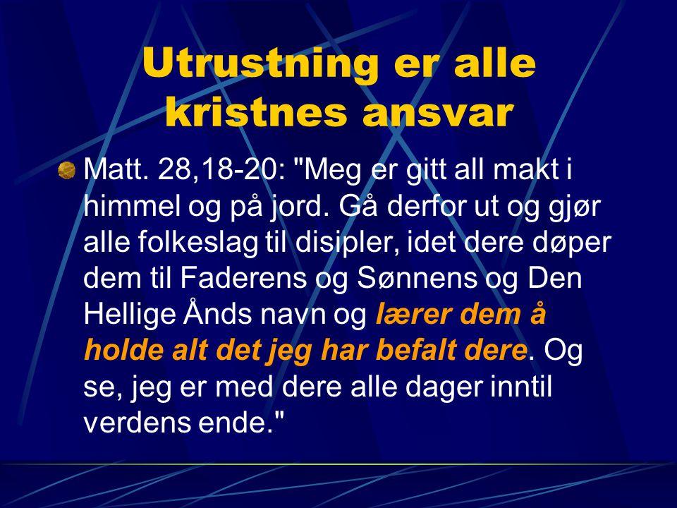 Utrustning er alle kristnes ansvar Matt. 28,18-20: