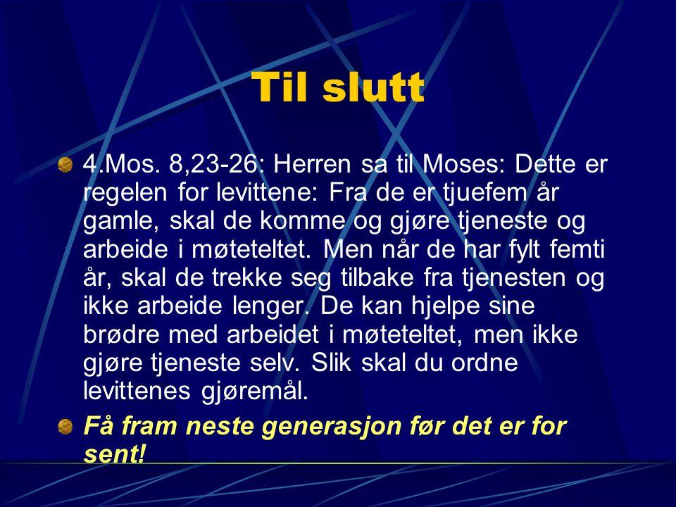 Til slutt 4.Mos. 8,23-26: Herren sa til Moses: Dette er regelen for levittene: Fra de er tjuefem år gamle, skal de komme og gjøre tjeneste og arbeide